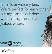 I Love My Bed Meme - i m in love with my bed we re perfect for each other but my alarm