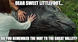 Land Before Time Meme - dear sweet littlefoot imgflip