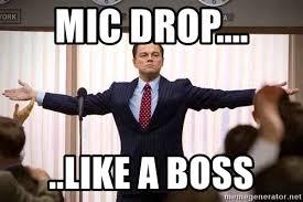 Drop Mic Meme - mic drop like a boss wolf of wall street mic drop meme