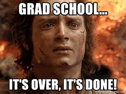 Done With School Meme - grad school it s over it s done frodo meme generator