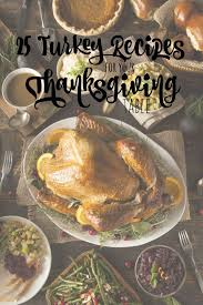 thanksgiving dinner turkey recipe best 25 turkey recipes for thanksgiving ideas on