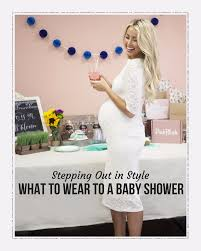 stepping out in style u2013 what to wear to a baby shower