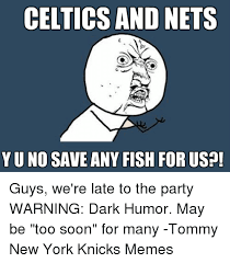 Y U No Guy Meme - celtics and nets yuno save any fish for us guys we re late to the
