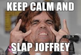 Joffrey Meme - keep calm and slap joffrey meme on imgur