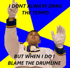 Drum Major Meme - i wouldn t because it would probably be my fault but you have to