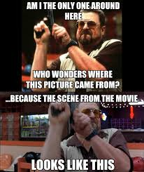 The Big Lebowski Meme - am i the only one around here who noticed that the big lebowski