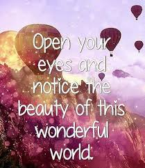 open your and notice the of this wonderful world