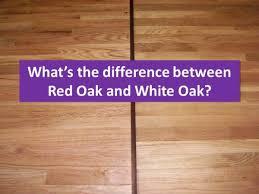 oak vs white oak hardwood flooring what s the difference