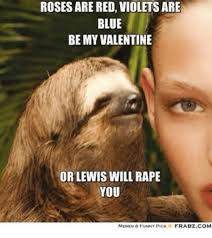 Be My Valentine Meme - roses are red violets are blue be my valentine orlewis will rape