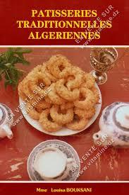 cuisine alg駻ienne traditionnelle louisa bouksani pâtisseries traditionnelles algériennes livres