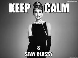 Stay Calm Meme - keep calm stay classy audrey hepburn quickmeme