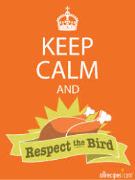 respect the bird thanksgiving 2012 is upon us keep calm and