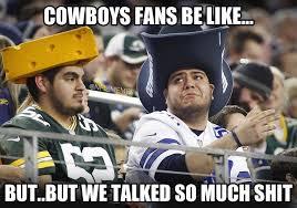 Cowboys Fans Be Like Meme - 22 meme internet cowboys fans be like but but we talked so