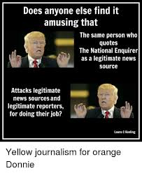 Journalism Meme - does anyone else find it amusing that the same person who quotes the