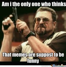 Funny Memes For Comments - memes are suppost to be funny by aaronbuzz meme center