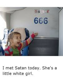Little White Girl Meme - 666 i met satan today she s a little white girl funny meme on sizzle