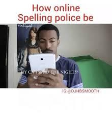 Spelling Police Meme - 25 best memes about spelling police spelling police memes
