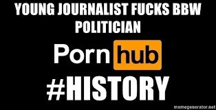 Pornhub Meme - young journalist fucks bbw politician history pornhub meme