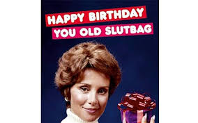 happy birthday slutbag are rude cards going far telegraph