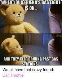 Crazy Friends Meme - when your friendsgas lights is on and they keepdriving past gas