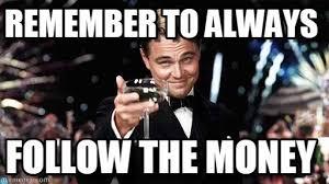 Money Meme - follow d money remember to always on memegen