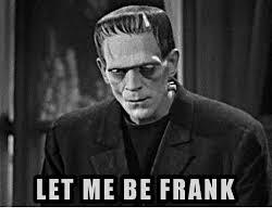 Frank Meme - let me be frank meme on me me