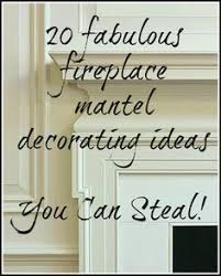 Ways To Decorate A Fireplace Mantel by How To Decorate A Mantel Step By Step Mantels Decorating And