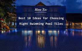 pool tile ideas how to best 10 ideas for choosing right swimming pool tiles ant