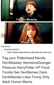 Adult Sex Memes - i m ron weasley pleasure give it seven years and hell be giving you