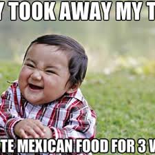 Mexican Food Memes - mexican food the best revenge by belshadow meme center