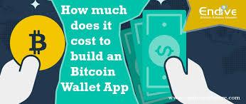 how much does it cost how much does it cost to build a bitcoin wallet app endive software