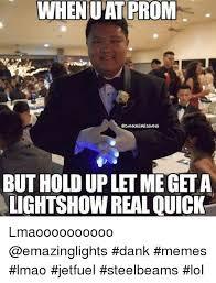 Light Show Meme - whenuat prom butholdupletmegeta lightshow real quick lmaoooooooooo