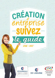 chambre de commerce et d industrie bordeaux cci bordeaux cci libourne création d entreprise suivez le guide 2