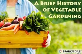 a brief history of vegetable gardening sparkpeople