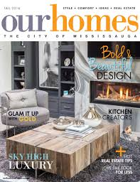 Beautiful Homes Magazine On Stands Our Homes Mississauga Fall 2016 Our Homes Magazine