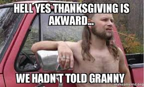 Hell Yes Meme - hell yes thanksgiving is akward we hadn t told granny almost