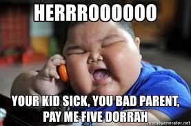 Bad Parent Meme - herrroooooo your kid sick you bad parent pay me five dorrah