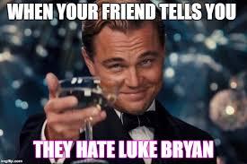 Luke Bryan Memes - leonardo dicaprio cheers meme imgflip