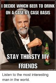 Meme Most Interesting Man - the most interesting man in the world l mthat guy that