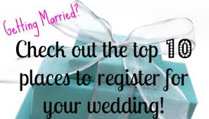 how to register for wedding top 10 places to register for your wedding or house warming party