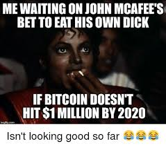 Eat A Dick Meme - me waiting on john mcafee s bet to eat his own dick if bitcoin