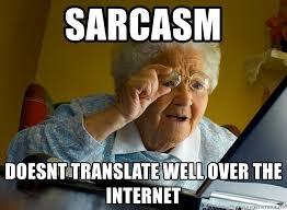 Translate Meme - sarcasm doesnt translate well over the internet internet grandma