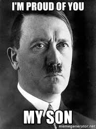 Hitler Meme Generator - i m proud of you my son hitler meme generator