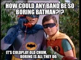 Boring Meme - meme creator how could any band be so boring batman it s