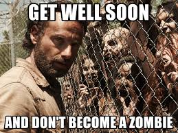 Zombie Meme Generator - get well soon and don t become a zombie walking dead zombie meme