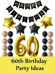 60th birthday party ideas best 5 60th birthday party ideas unique ideas for 60th birthday
