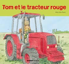 Anniversaire Tracteur by Amazon Fr Tom Et Le Tracteur Rouge Marie Aline Bawin Livres