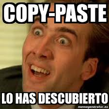 Meme Copy And Paste - meme no me digas copy paste lo has descubierto 4787954