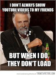 Interesting Man Meme - showing youtube videos to my friends the meta picture