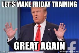 Friday Workout Meme - let s make friday training great again trump huge hands up meme
